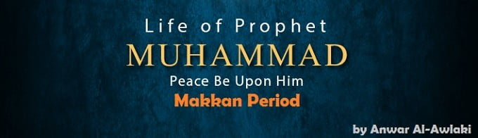 The Life of Muhammad (s.a.w) Makkan Period - By: Imam Anwar Al-Awlaki
