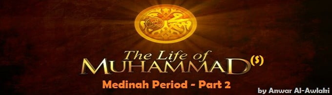 The Life of the Prophet Muhammad (Medina Period) Part 2